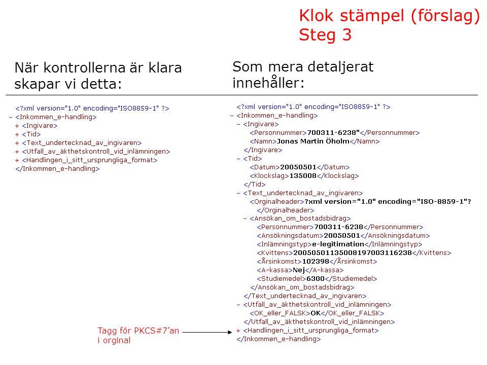 Som mera detaljerat innehåller: När kontrollerna är klara skapar vi detta: Klok stämpel (förslag) Steg 3 Tagg för PKCS#7'an i orginal