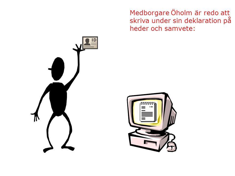 Medborgare Öholm är redo att skriva under sin deklaration på heder och samvete: