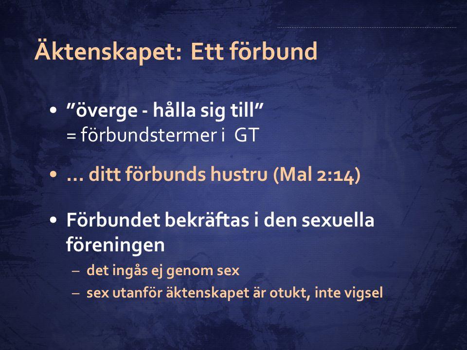 """Äktenskapet: Ett förbund """"överge - hålla sig till"""" = förbundstermer i GT … ditt förbunds hustru (Mal 2:14) Förbundet bekräftas i den sexuella förening"""