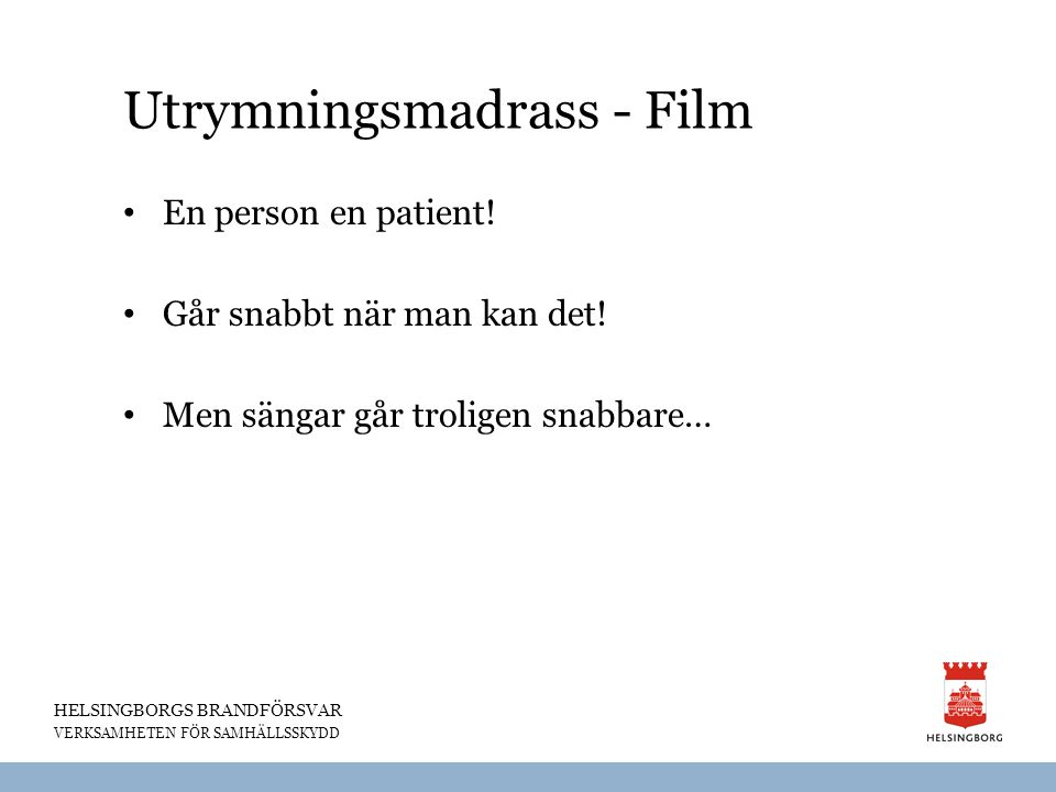 HELSINGBORGS BRANDFÖRSVAR VERKSAMHETEN FÖR SAMHÄLLSSKYDD Utrymningsmadrass - Film En person en patient! Går snabbt när man kan det! Men sängar går tro