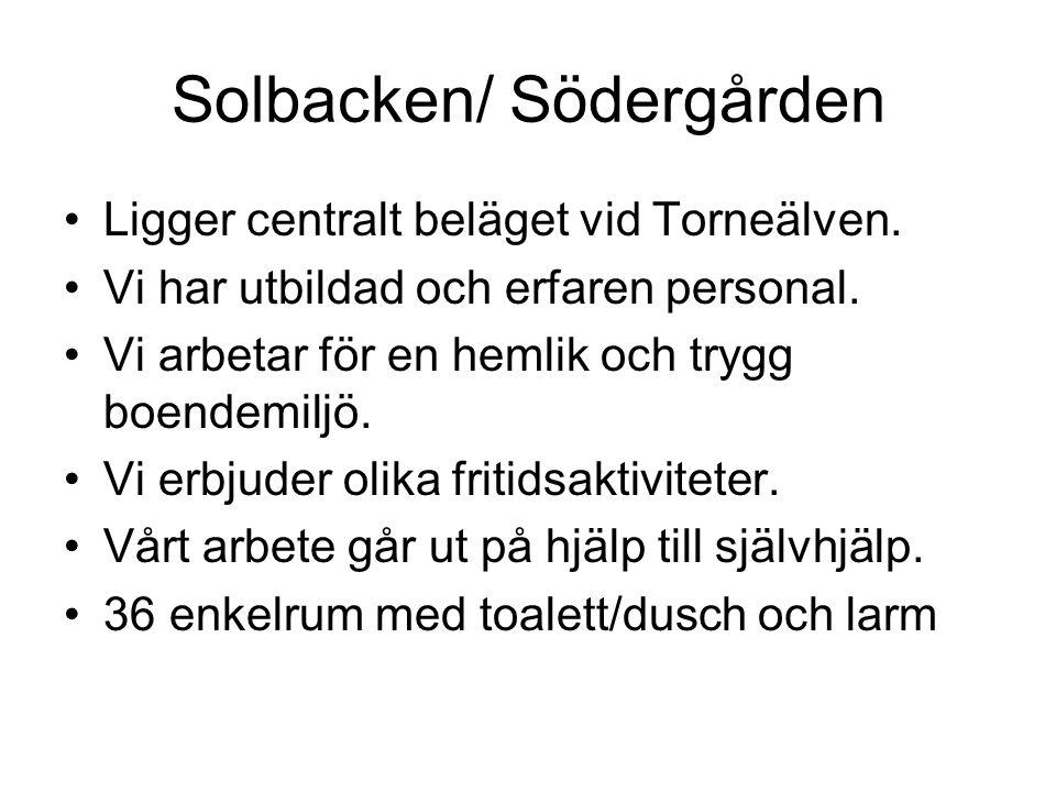 Solbacken/ Södergården Ligger centralt beläget vid Torneälven. Vi har utbildad och erfaren personal. Vi arbetar för en hemlik och trygg boendemiljö. V