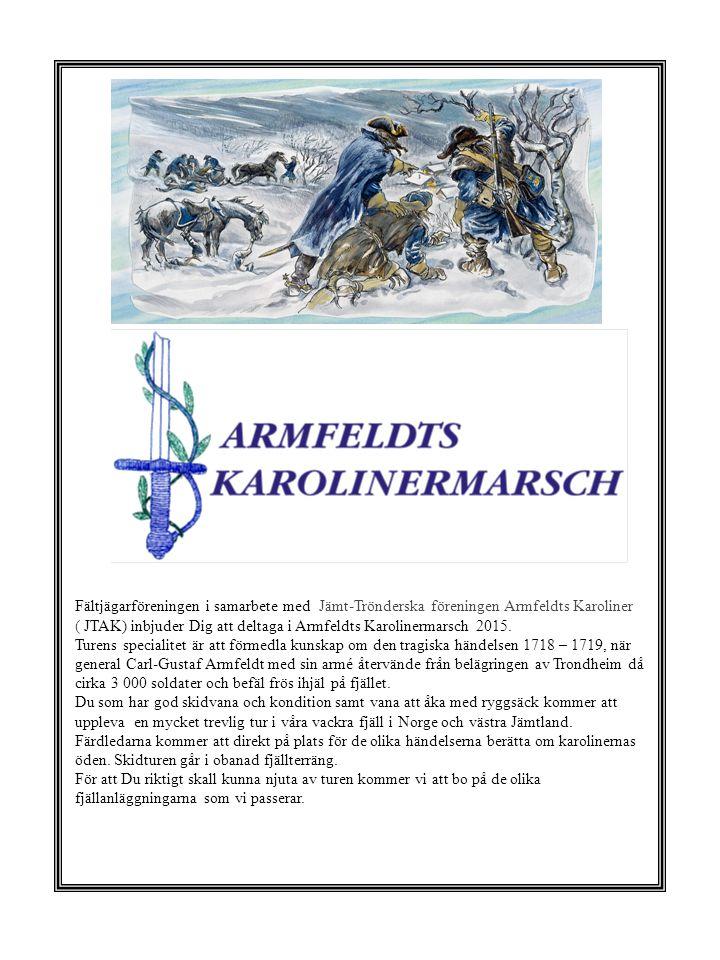 Fältjägarföreningen i samarbete med Jämt-Trönderska föreningen Armfeldts Karoliner ( JTAK) inbjuder Dig att deltaga i Armfeldts Karolinermarsch 2015.