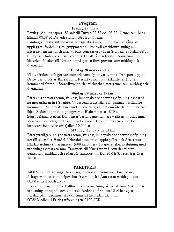 Program Fredag 27 mars Förslag på tilltransport: SJ ank till Duved 07:57 och 08:38. Gemensam buss hämtar 08:38 på Duveds station för färd till Ånn. Sa
