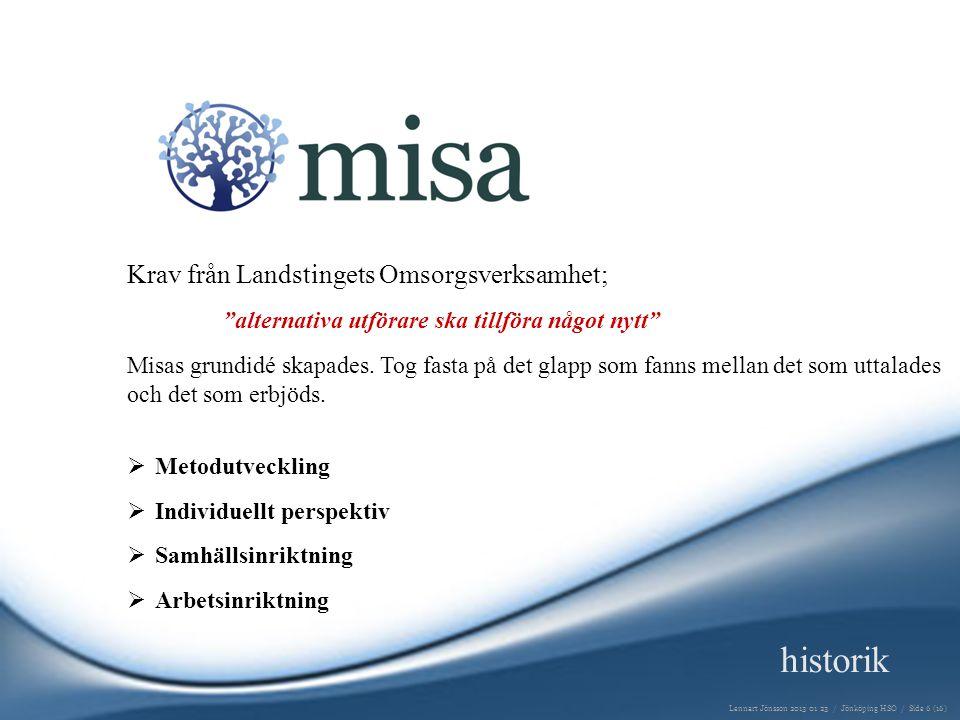 Krav från Landstingets Omsorgsverksamhet; alternativa utförare ska tillföra något nytt Misas grundidé skapades.