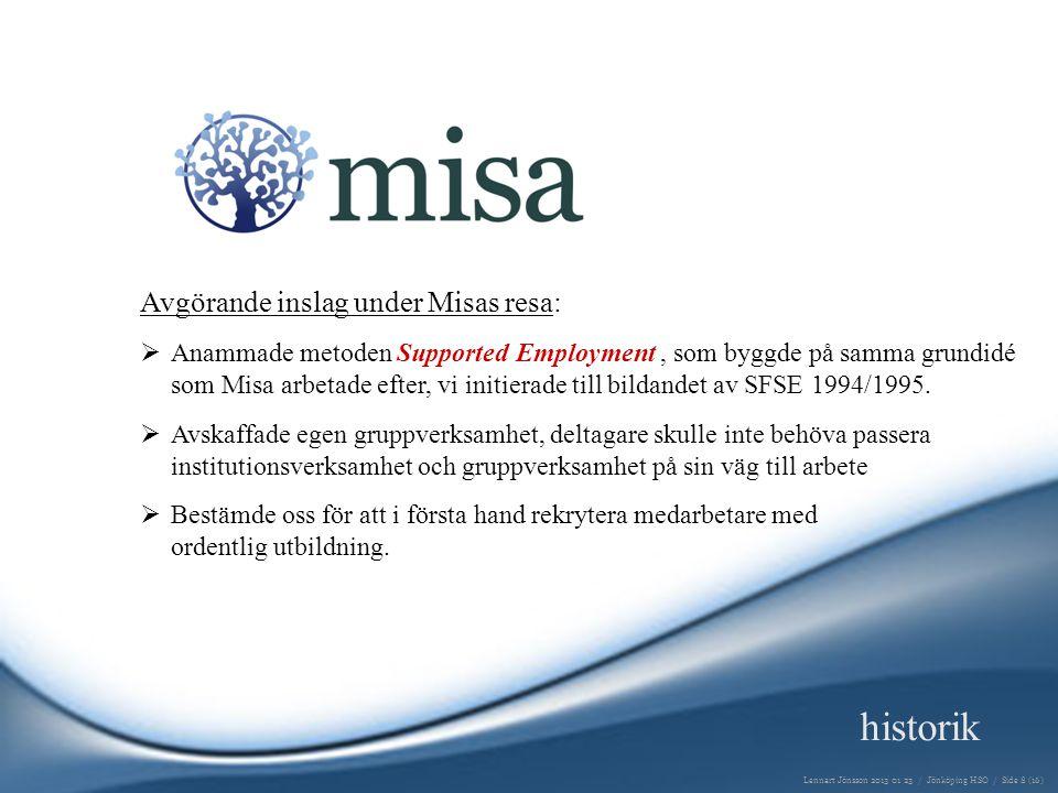 Avgörande inslag under Misas resa:  Anammade metoden Supported Employment, som byggde på samma grundidé som Misa arbetade efter, vi initierade till bildandet av SFSE 1994/1995.