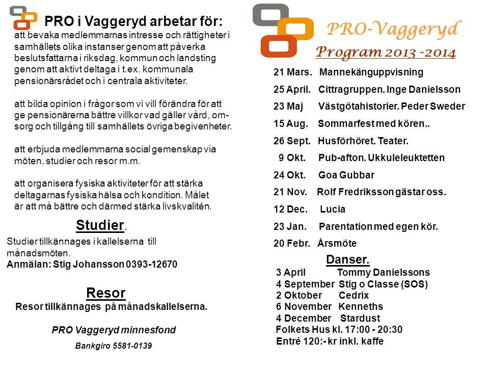 PRO i Vaggeryd arbetar för: att bevaka medlemmarnas intresse och rättigheter i samhällets olika instanser genom att påverka beslutsfattarna i riksdag, kommun och landsting genom att aktivt deltaga i t.ex.