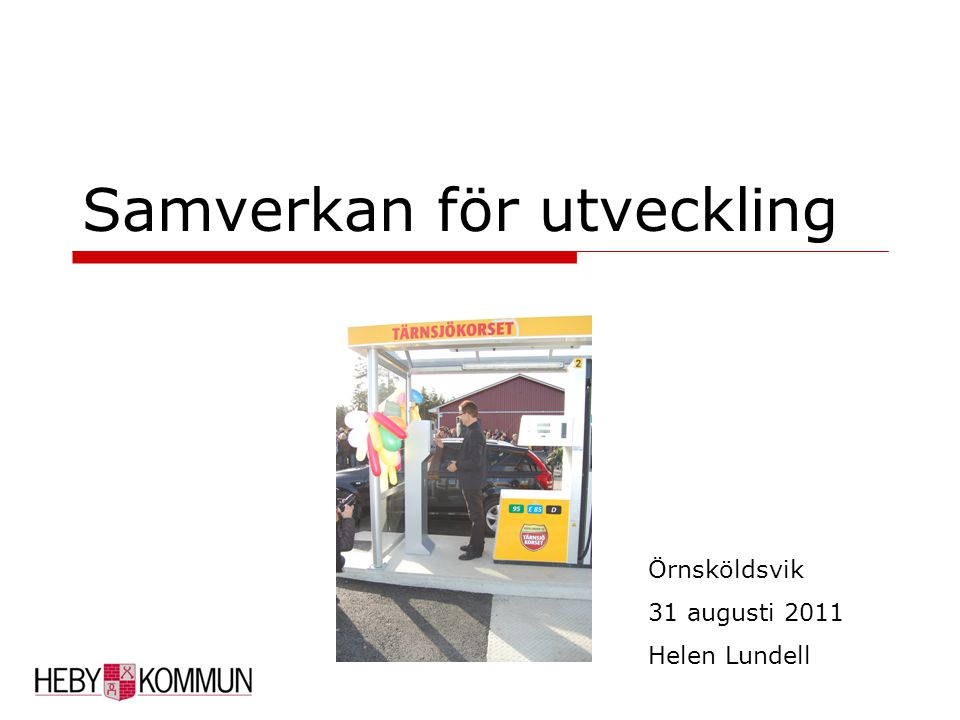 Samverkan för utveckling Örnsköldsvik 31 augusti 2011 Helen Lundell
