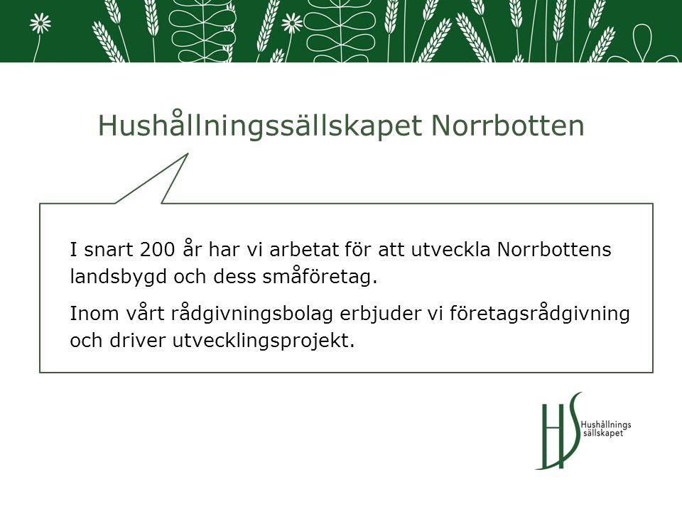 Hushållningssällskapet Norrbotten I snart 200 år har vi arbetat för att utveckla Norrbottens landsbygd och dess småföretag.
