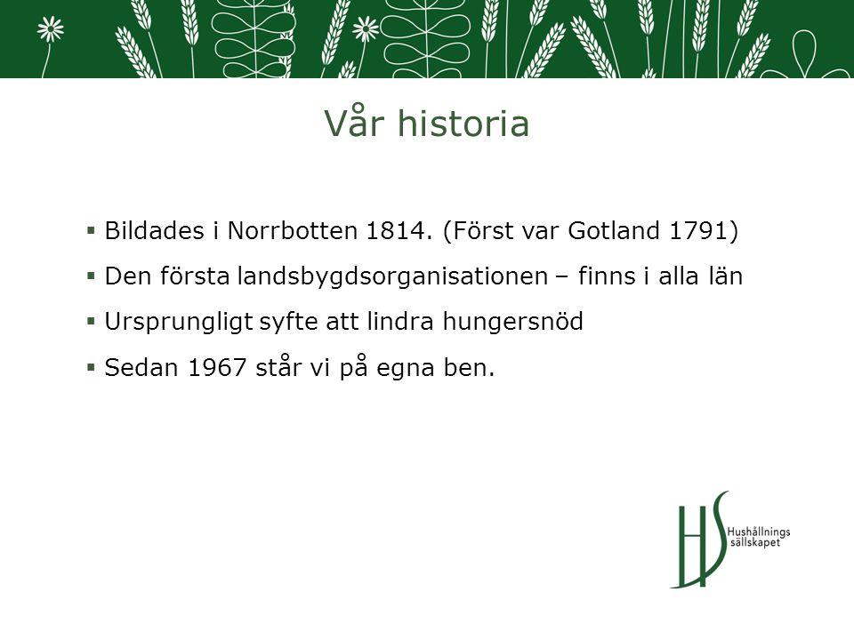 Vår historia  Bildades i Norrbotten 1814.