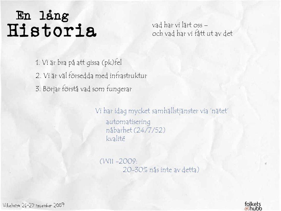 Vilhelmina 26-27 november 2009 En lång Historia så vad funkar: 1.