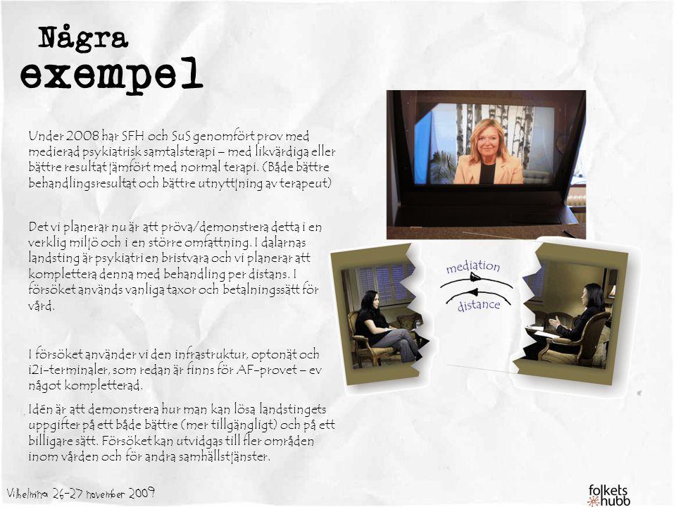 Vilhelmina 26-27 november 2009 Några exempel Under 2008 har SFH och SuS genomfört prov med medierad psykiatrisk samtalsterapi – med likvärdiga eller bättre resultat jämfört med normal terapi.
