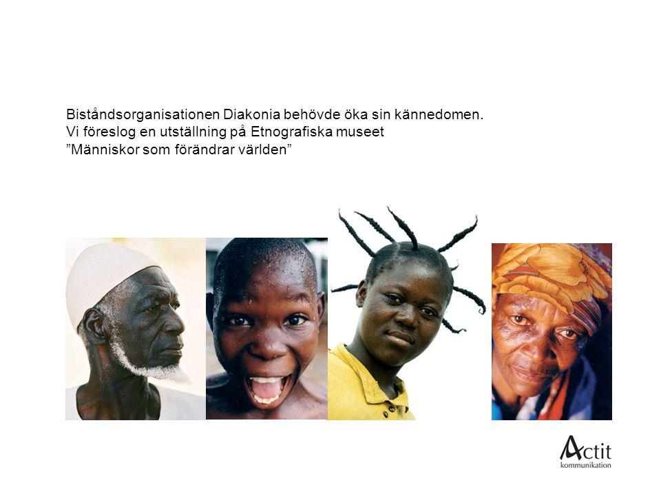 """Biståndsorganisationen Diakonia behövde öka sin kännedomen. Vi föreslog en utställning på Etnografiska museet """"Människor som förändrar världen"""""""