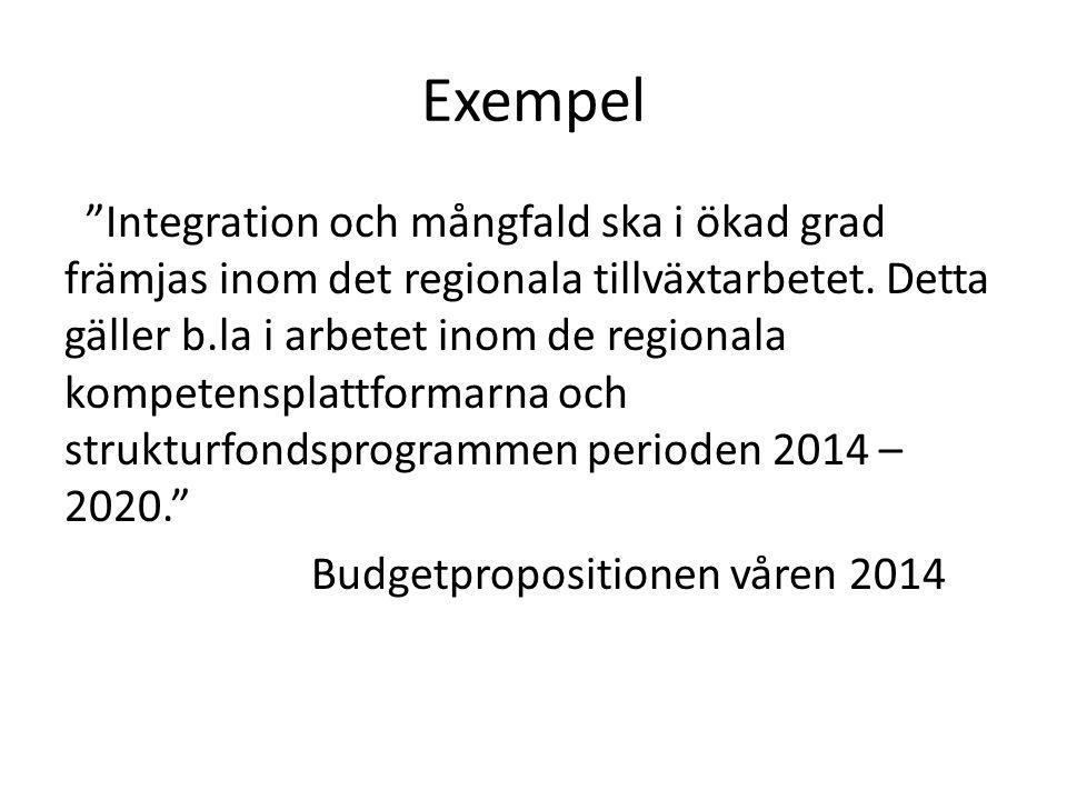 """Exempel """"Integration och mångfald ska i ökad grad främjas inom det regionala tillväxtarbetet. Detta gäller b.la i arbetet inom de regionala kompetensp"""