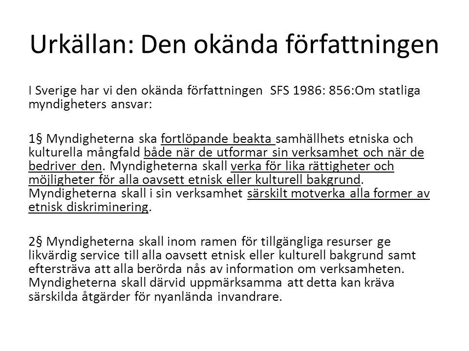 Urkällan: Den okända författningen I Sverige har vi den okända författningen SFS 1986: 856:Om statliga myndigheters ansvar: 1§ Myndigheterna ska fortl