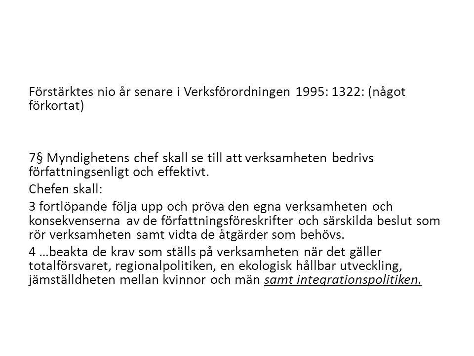 Förstärktes nio år senare i Verksförordningen 1995: 1322: (något förkortat) 7§ Myndighetens chef skall se till att verksamheten bedrivs författningsen