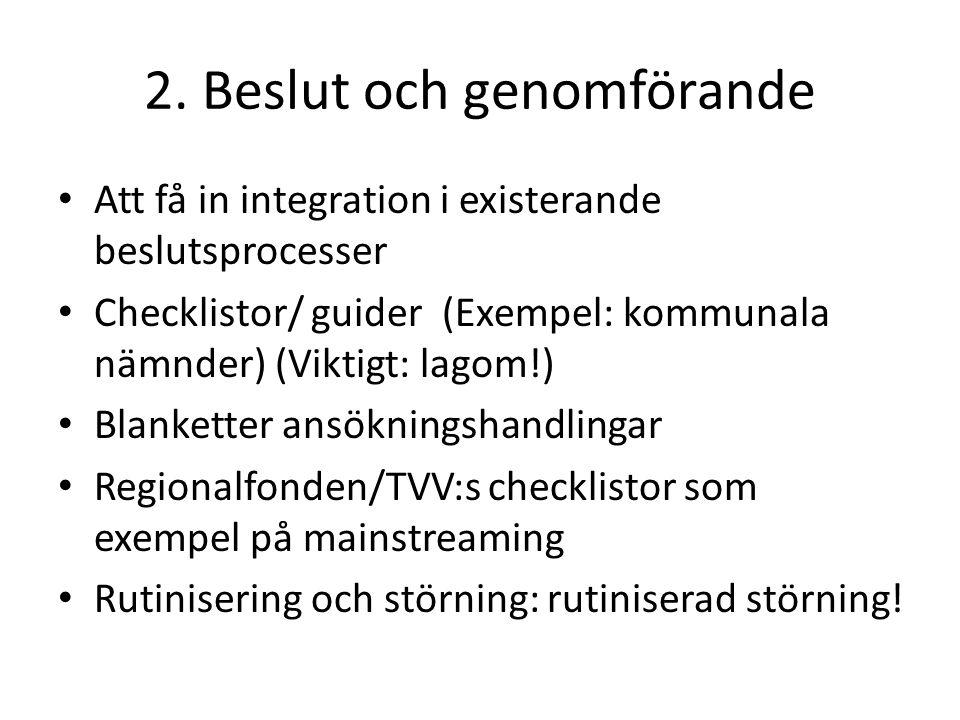 2. Beslut och genomförande Att få in integration i existerande beslutsprocesser Checklistor/ guider (Exempel: kommunala nämnder) (Viktigt: lagom!) Bla