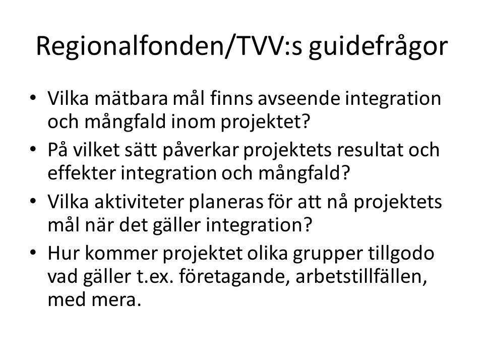 Regionalfonden/TVV:s guidefrågor Vilka mätbara mål finns avseende integration och mångfald inom projektet? På vilket sätt påverkar projektets resultat