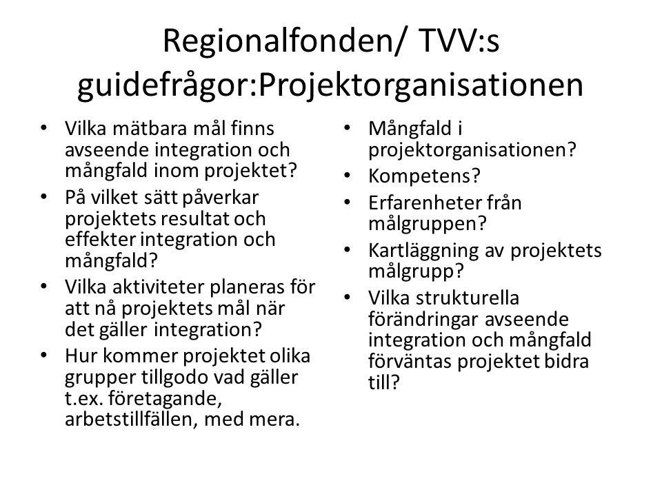 Regionalfonden/ TVV:s guidefrågor:Projektorganisationen Vilka mätbara mål finns avseende integration och mångfald inom projektet? På vilket sätt påver