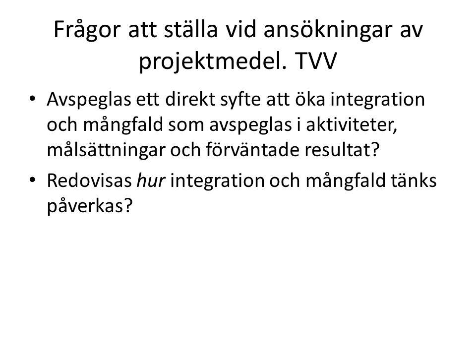 Frågor att ställa vid ansökningar av projektmedel. TVV Avspeglas ett direkt syfte att öka integration och mångfald som avspeglas i aktiviteter, målsät