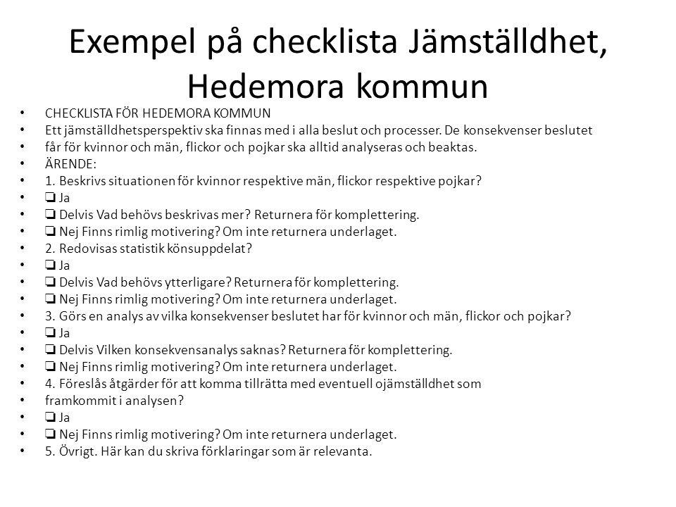 Exempel på checklista Jämställdhet, Hedemora kommun CHECKLISTA FÖR HEDEMORA KOMMUN Ett jämställdhetsperspektiv ska finnas med i alla beslut och proces