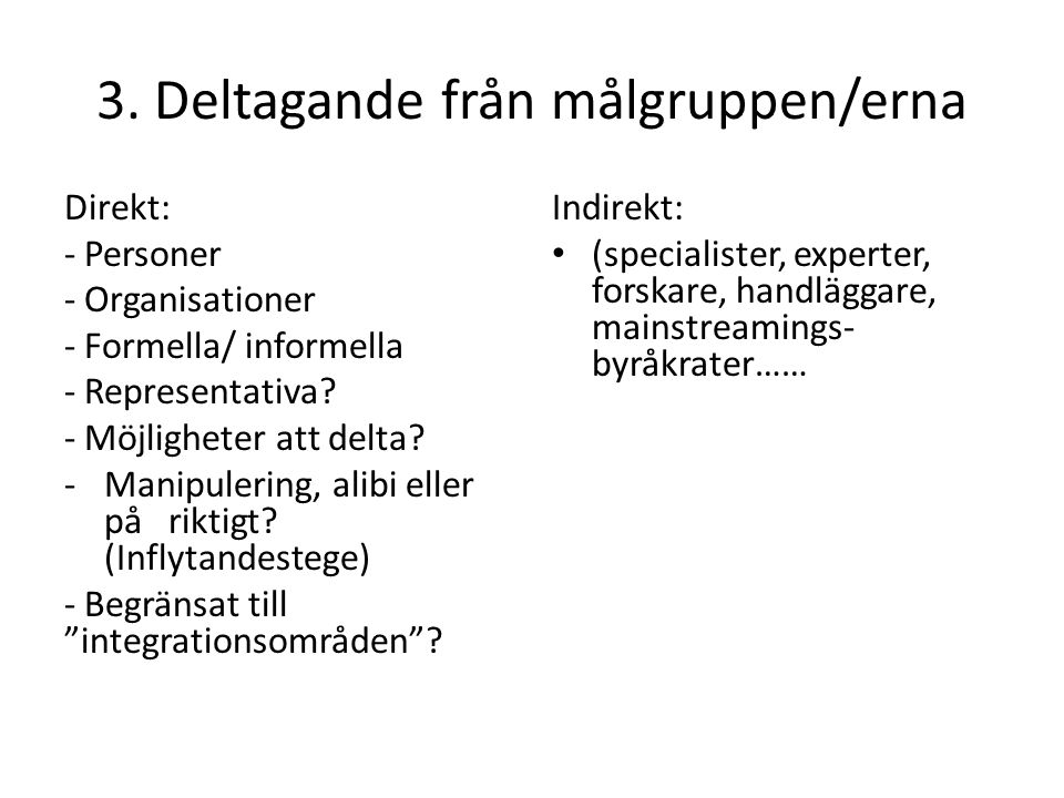 3. Deltagande från målgruppen/erna Direkt: - Personer - Organisationer - Formella/ informella - Representativa? - Möjligheter att delta? -Manipulering