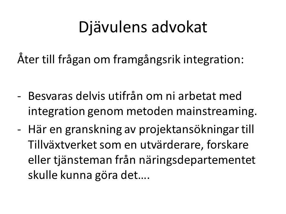 Djävulens advokat Åter till frågan om framgångsrik integration: -Besvaras delvis utifrån om ni arbetat med integration genom metoden mainstreaming. -H