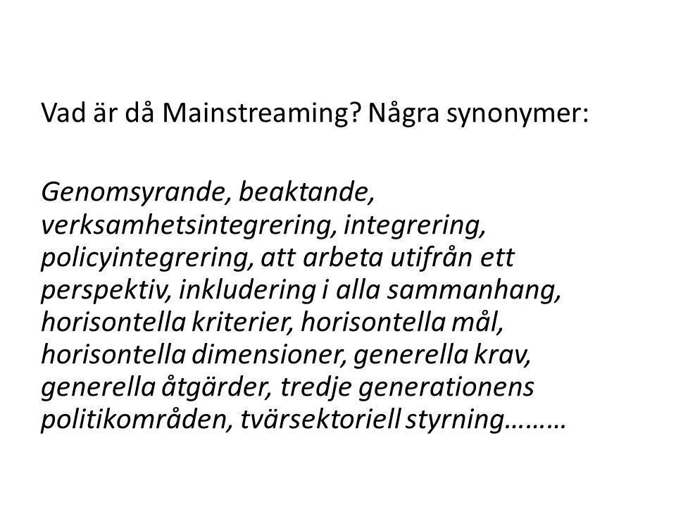 Vad är då Mainstreaming? Några synonymer: Genomsyrande, beaktande, verksamhetsintegrering, integrering, policyintegrering, att arbeta utifrån ett pers