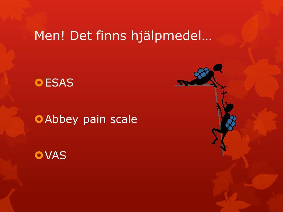 Men! Det finns hjälpmedel…  ESAS  Abbey pain scale  VAS