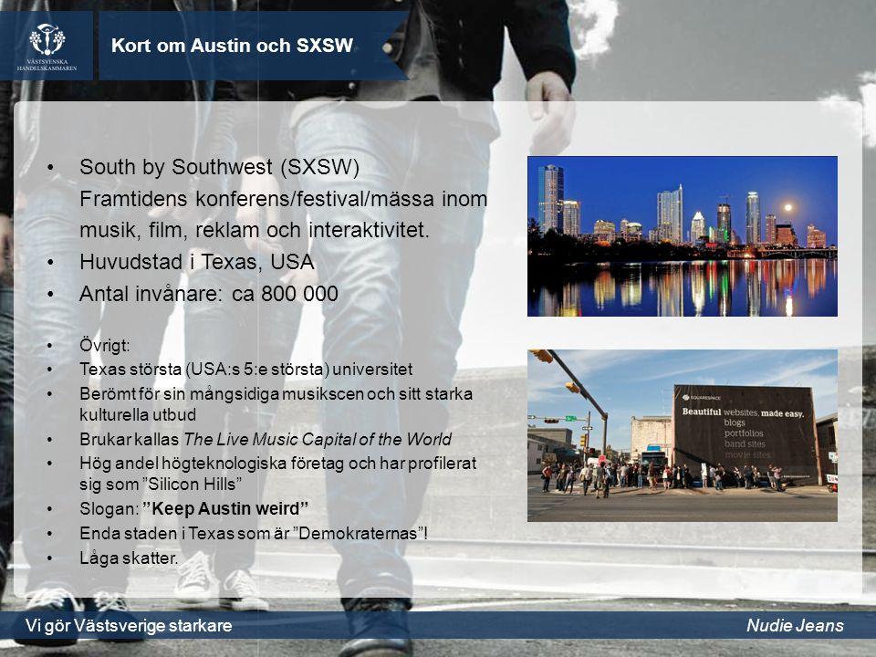 Vi gör Västsverige starkareNudie Jeans Kort om Austin och SXSW South by Southwest (SXSW) Framtidens konferens/festival/mässa inom musik, film, reklam och interaktivitet.