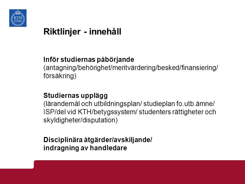 Riktlinjer - innehåll Inför studiernas påbörjande (antagning/behörighet/meritvärdering/besked/finansiering/ försäkring) Studiernas upplägg (lärandemål