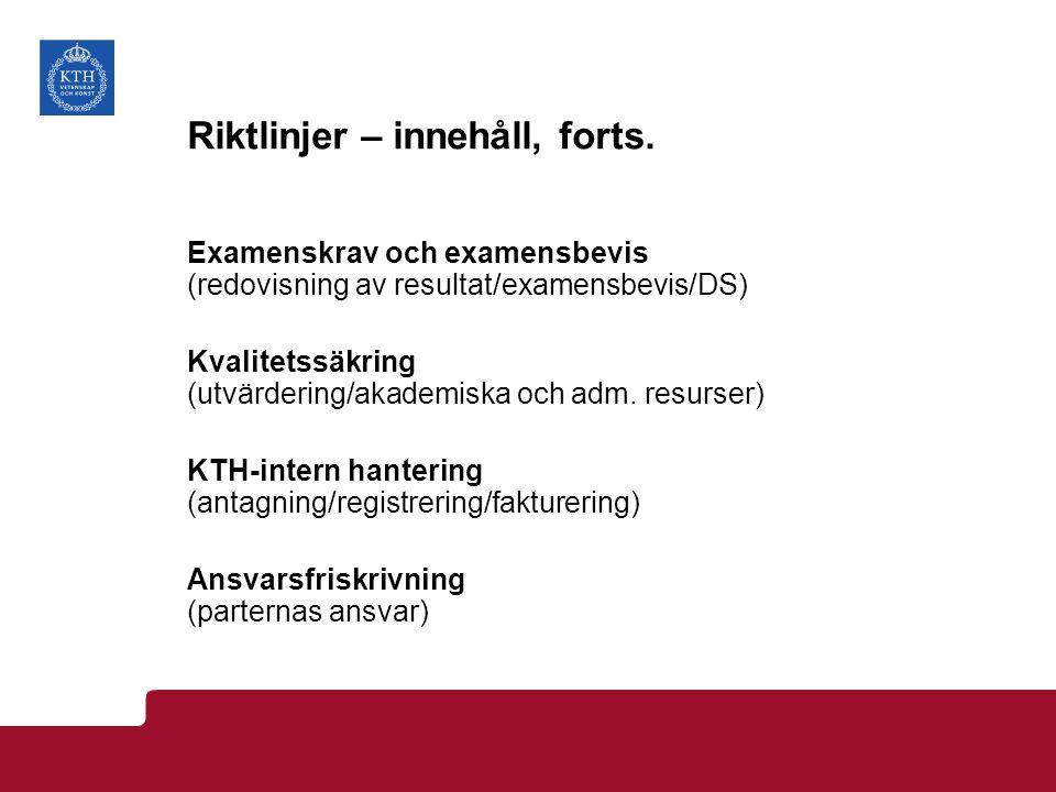 Riktlinjer – innehåll, forts. Examenskrav och examensbevis (redovisning av resultat/examensbevis/DS) Kvalitetssäkring (utvärdering/akademiska och adm.