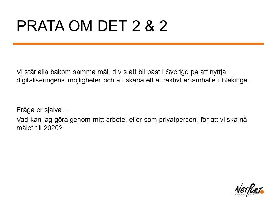 PRATA OM DET 2 & 2 Vi står alla bakom samma mål, d v s att bli bäst i Sverige på att nyttja digitaliseringens möjligheter och att skapa ett attraktivt eSamhälle i Blekinge.