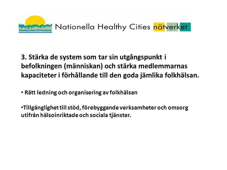 3. Stärka de system som tar sin utgångspunkt i befolkningen (människan) och stärka medlemmarnas kapaciteter i förhållande till den goda jämlika folkhä