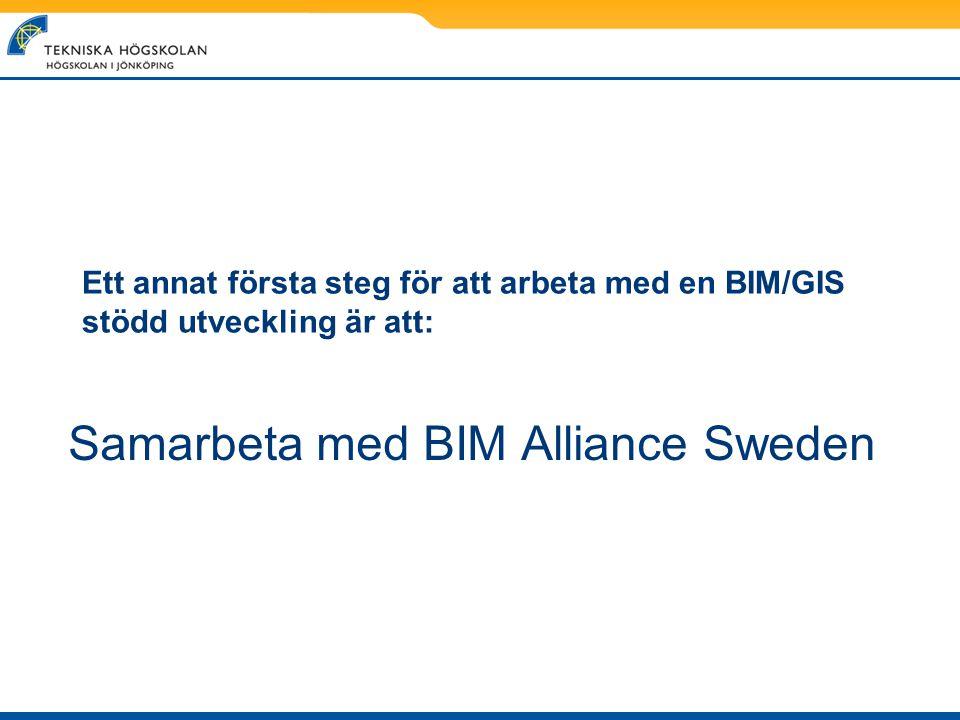 Ett annat första steg för att arbeta med en BIM/GIS stödd utveckling är att: Samarbeta med BIM Alliance Sweden