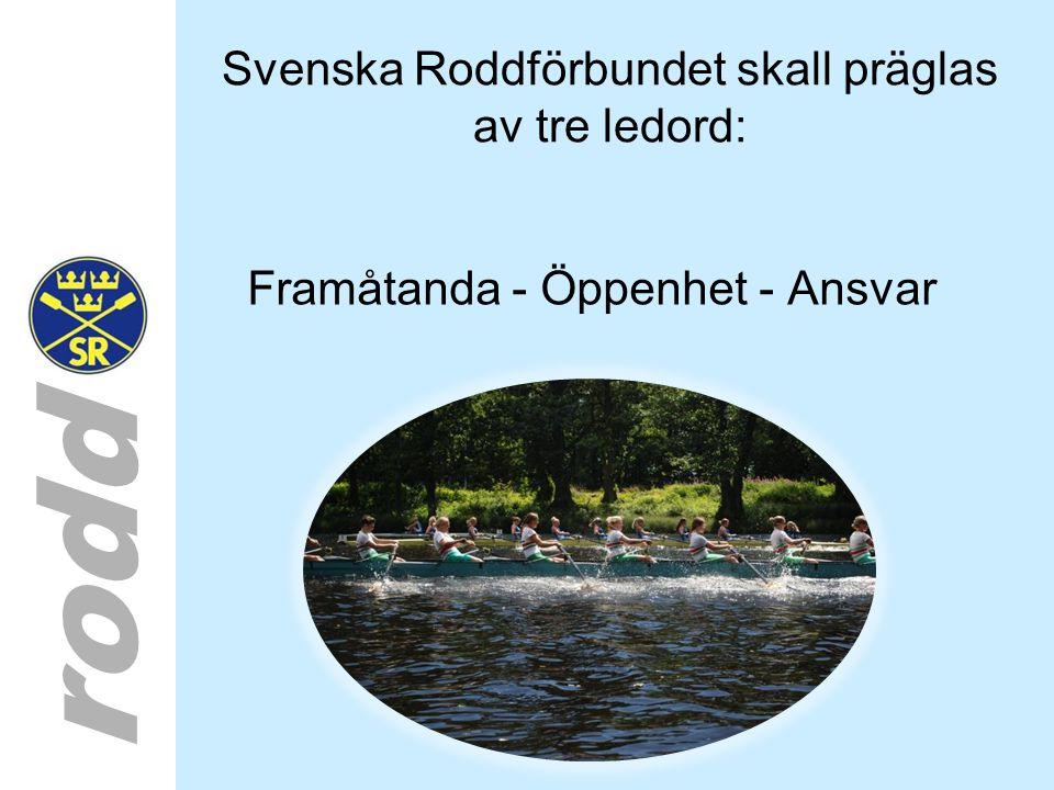 rodd Svenska Roddförbundet skall präglas av tre ledord: Framåtanda - Öppenhet - Ansvar