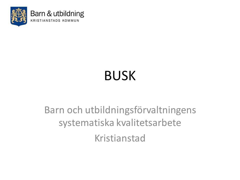 BUSK Barn och utbildningsförvaltningens systematiska kvalitetsarbete Kristianstad