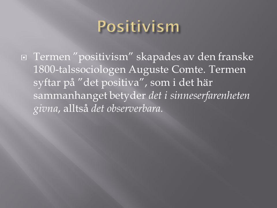  Termen positivism skapades av den franske 1800-talssociologen Auguste Comte.