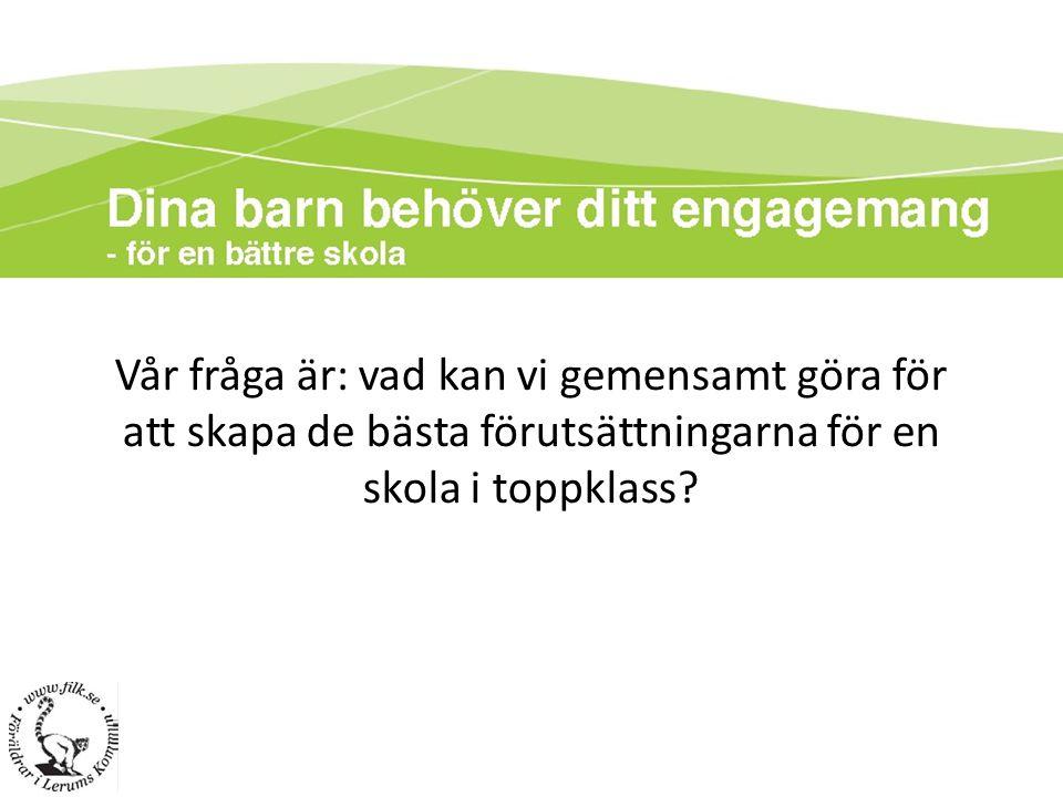 Vår fråga är: vad kan vi gemensamt göra för att skapa de bästa förutsättningarna för en skola i toppklass