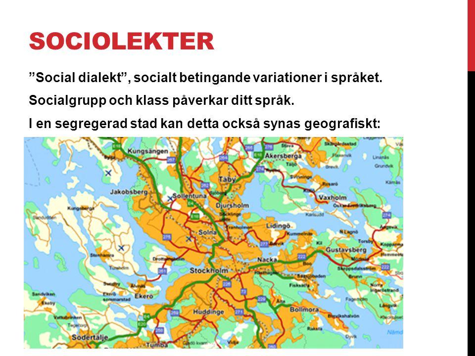 SOCIOLEKTER Social dialekt , socialt betingande variationer i språket.