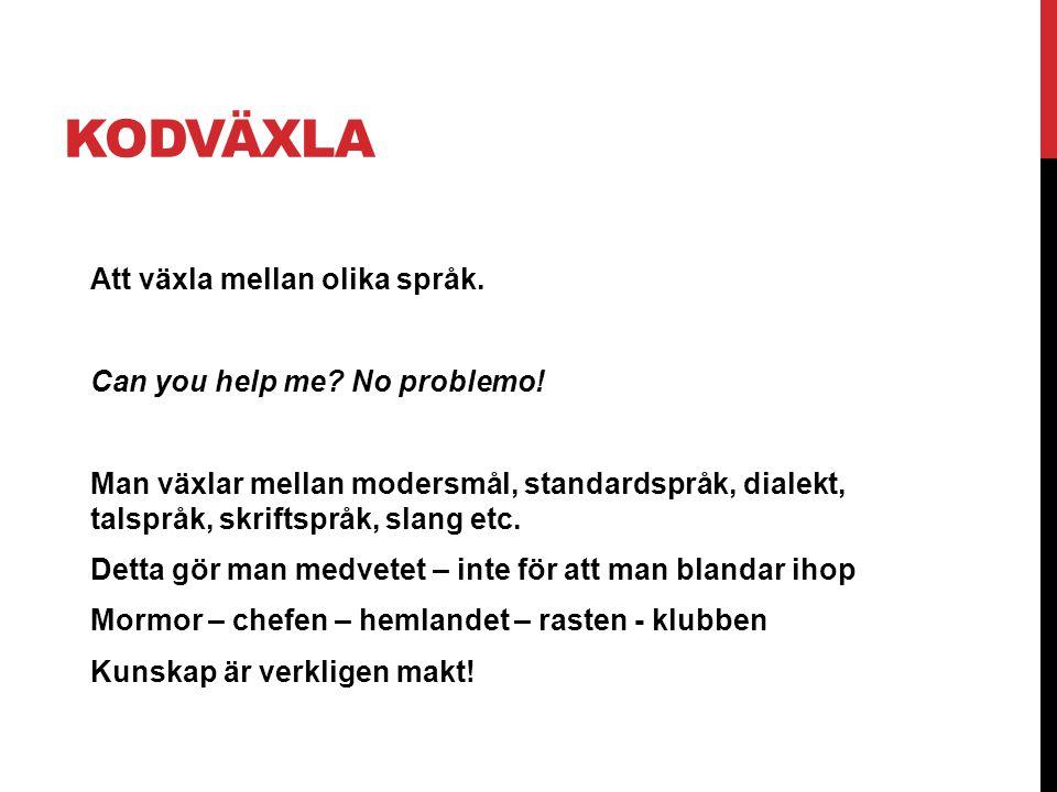 KODVÄXLA Att växla mellan olika språk.Can you help me.