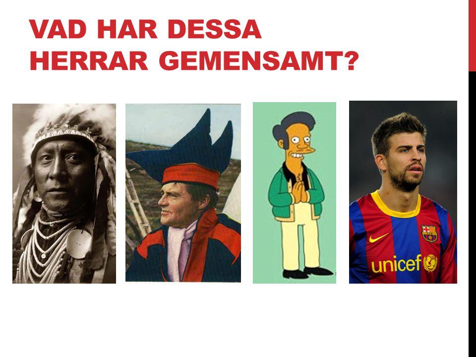VAD HAR DESSA HERRAR GEMENSAMT?