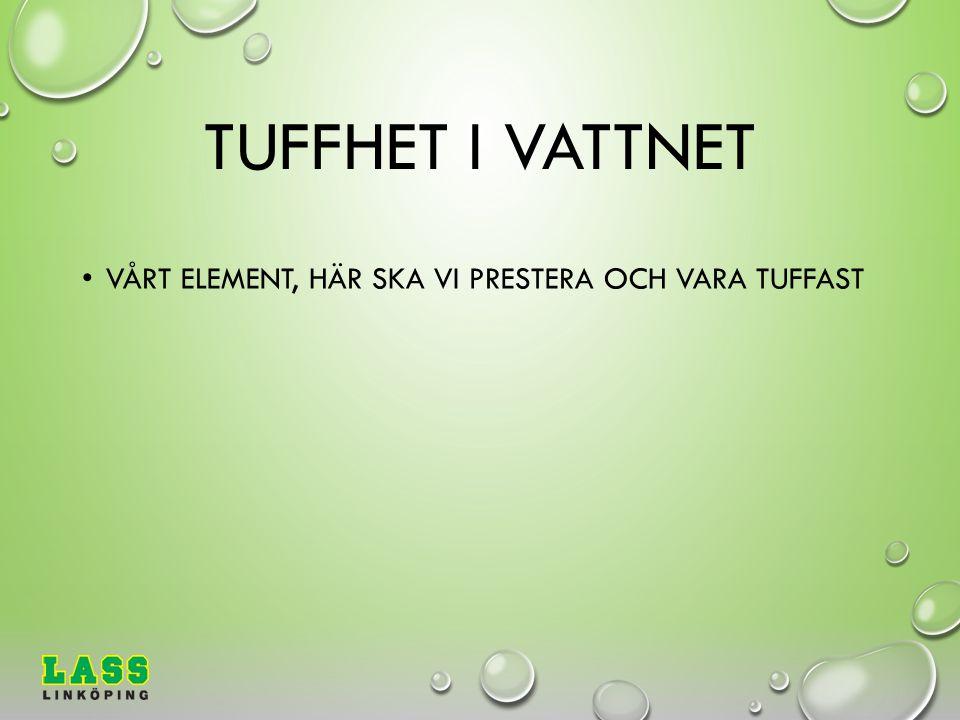 TUFFHET I VATTNET VÅRT ELEMENT, HÄR SKA VI PRESTERA OCH VARA TUFFAST