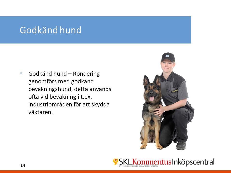 Godkänd hund  Godkänd hund – Rondering genomförs med godkänd bevakningshund, detta används ofta vid bevakning i t.ex. industriområden för att skydda