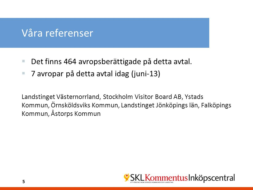 Våra referenser  Det finns 464 avropsberättigade på detta avtal.  7 avropar på detta avtal idag (juni-13) Landstinget Västernorrland, Stockholm Visi