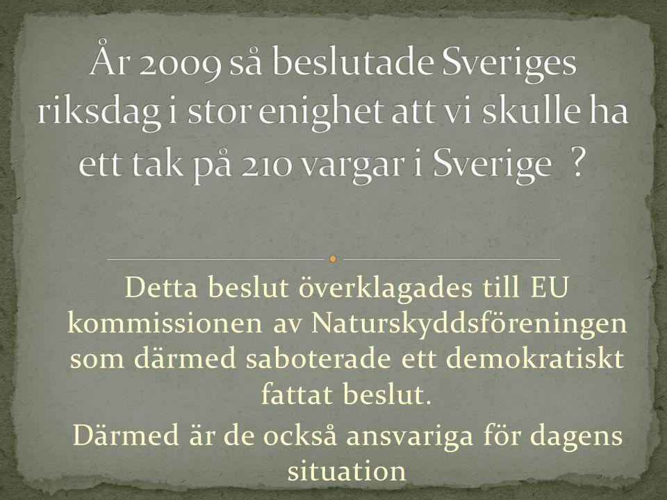 Detta beslut överklagades till EU kommissionen av Naturskyddsföreningen som därmed saboterade ett demokratiskt fattat beslut.