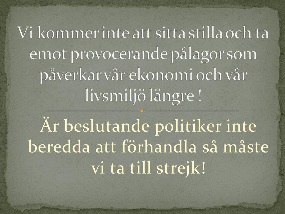 Är beslutande politiker inte beredda att förhandla så måste vi ta till strejk!