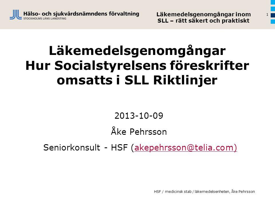Läkemedelsgenomgångar Hur Socialstyrelsens föreskrifter omsatts i SLL Riktlinjer 2013-10-09 Åke Pehrsson Seniorkonsult - HSF (akepehrsson@telia.com)ak