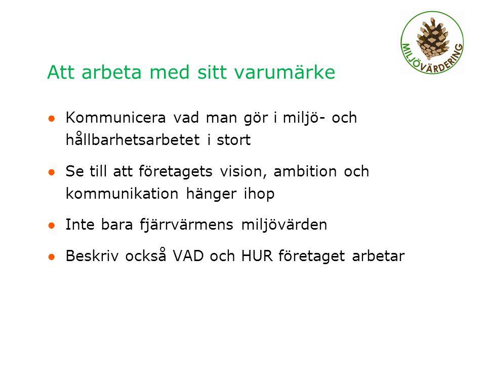 Att arbeta med sitt varumärke ● Kommunicera vad man gör i miljö- och hållbarhetsarbetet i stort ● Se till att företagets vision, ambition och kommunik