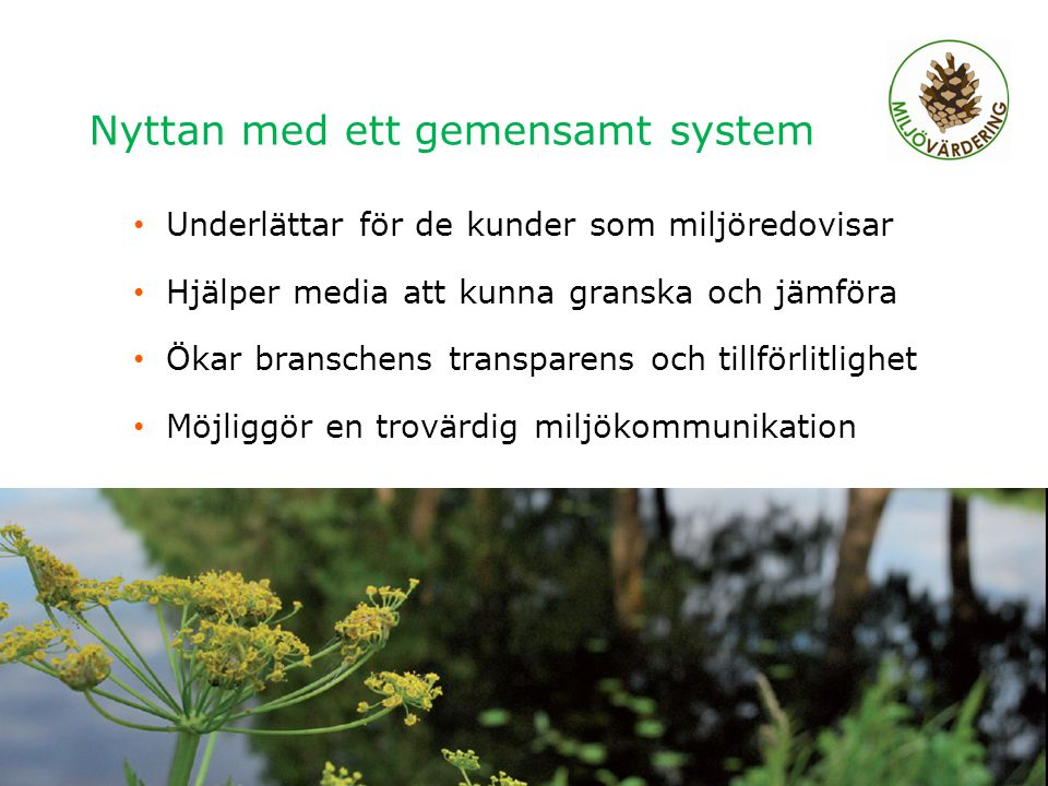 Nyttan med ett gemensamt system Underlättar för de kunder som miljöredovisar Hjälper media att kunna granska och jämföra Ökar branschens transparens och tillförlitlighet Möjliggör en trovärdig miljökommunikation Regionalt möte Älvsbyn 2011, Charlotta Abrahamsson 6