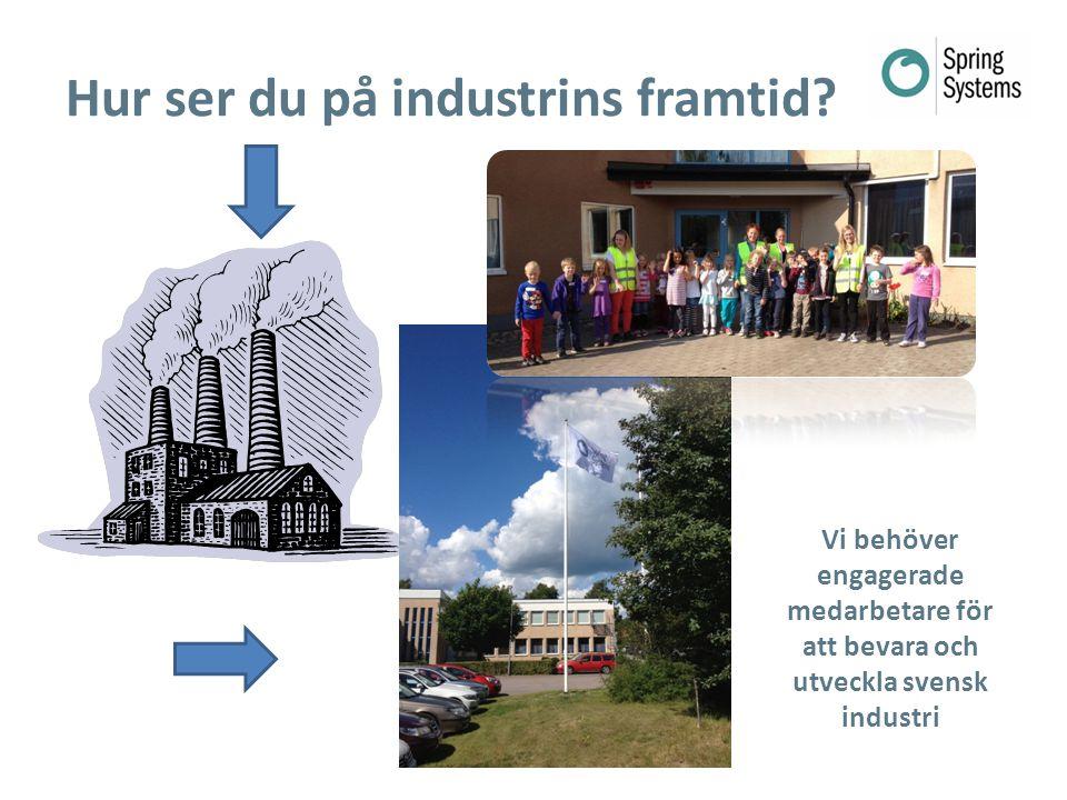 Hur ser du på industrins framtid? Vi behöver engagerade medarbetare för att bevara och utveckla svensk industri